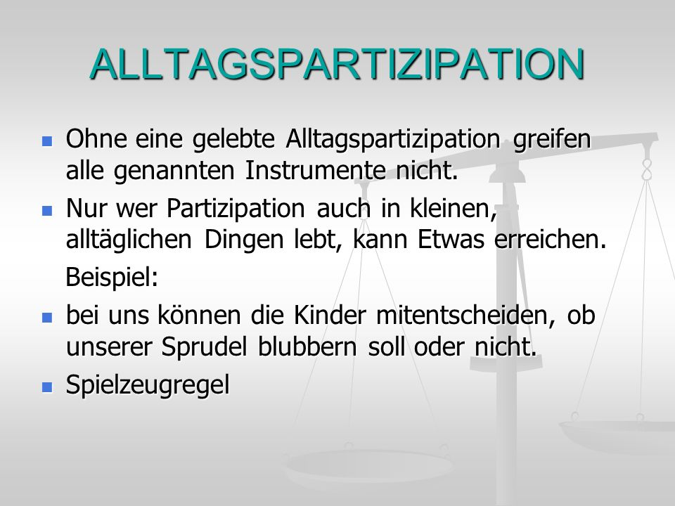 ALLTAGSPARTIZIPATION Ohne eine gelebte Alltagspartizipation greifen alle genannten Instrumente nicht. Ohne eine gelebte Alltagspartizipation greifen a