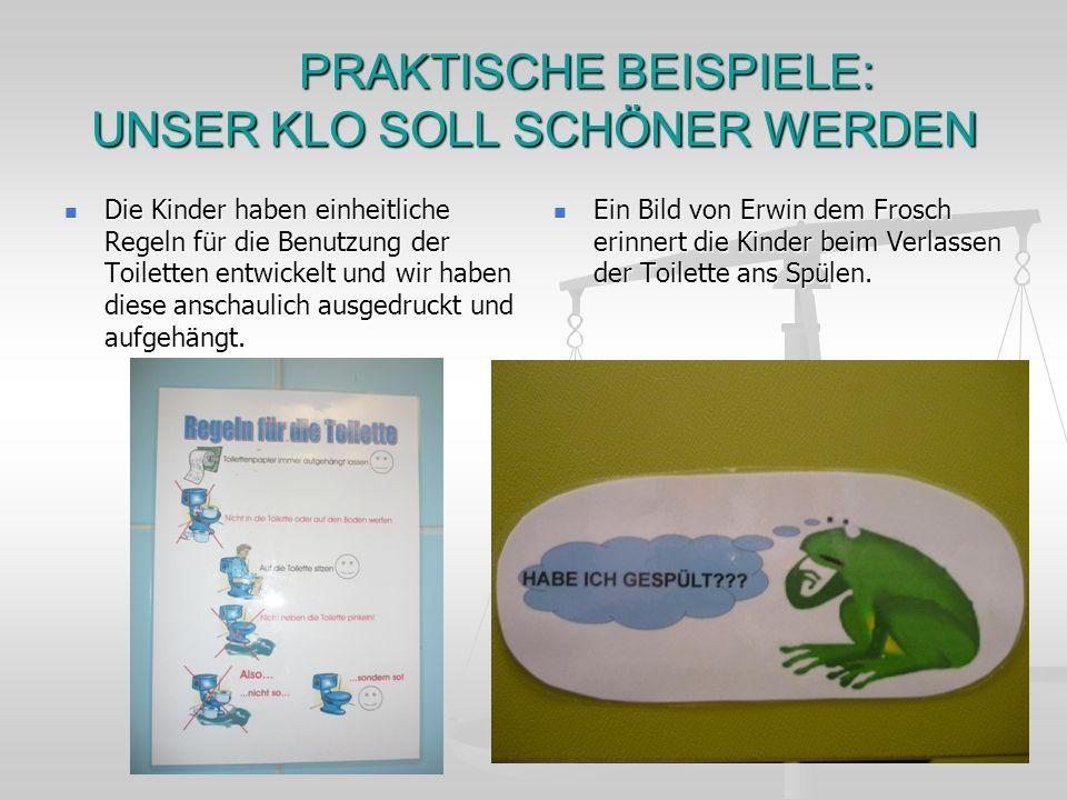 PRAKTISCHE BEISPIELE: UNSER KLO SOLL SCHÖNER WERDEN Die Kinder haben einheitliche Regeln für die Benutzung der Toiletten entwickelt und wir haben dies