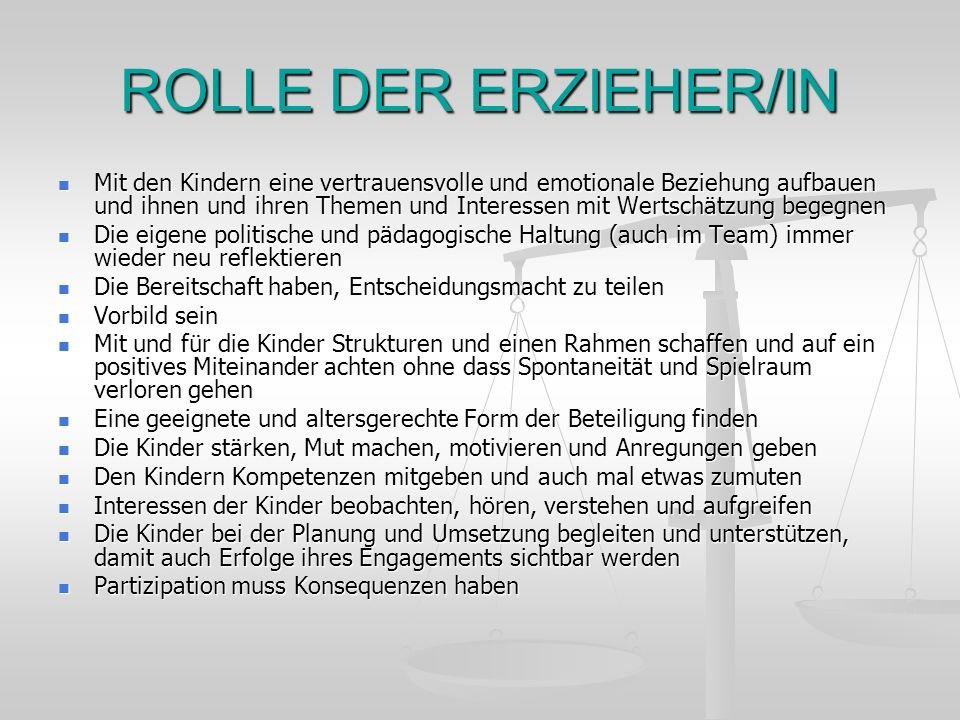 ROLLE DER ERZIEHER/IN Mit den Kindern eine vertrauensvolle und emotionale Beziehung aufbauen und ihnen und ihren Themen und Interessen mit Wertschätzu