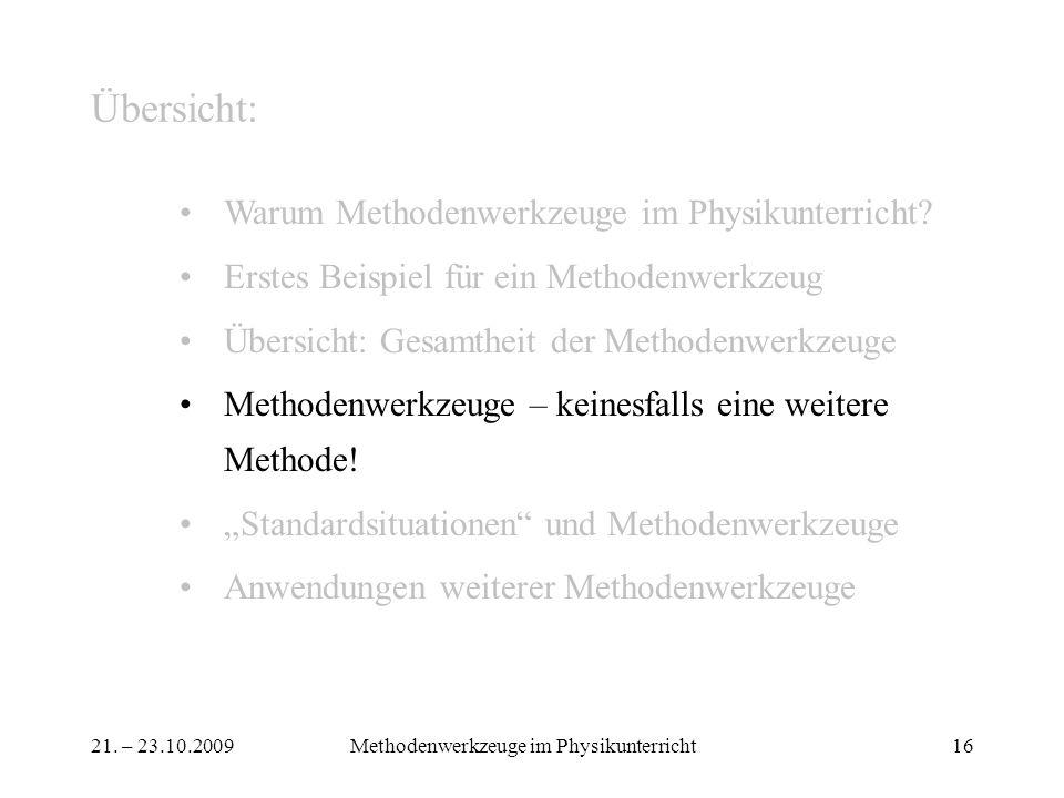 21. – 23.10.2009Methodenwerkzeuge im Physikunterricht16 Übersicht: Warum Methodenwerkzeuge im Physikunterricht? Erstes Beispiel für ein Methodenwerkze