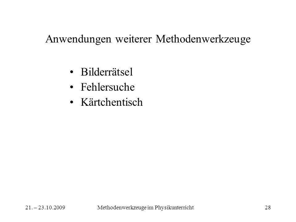 21. – 23.10.2009Methodenwerkzeuge im Physikunterricht28 Anwendungen weiterer Methodenwerkzeuge Bilderrätsel Fehlersuche Kärtchentisch