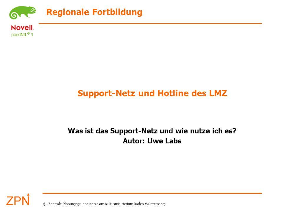 Regionale Fortbildung © Zentrale Planungsgruppe Netze am Kultusministerium Baden-Württemberg Support-Netz und Hotline des LMZ Was ist das Support-Netz