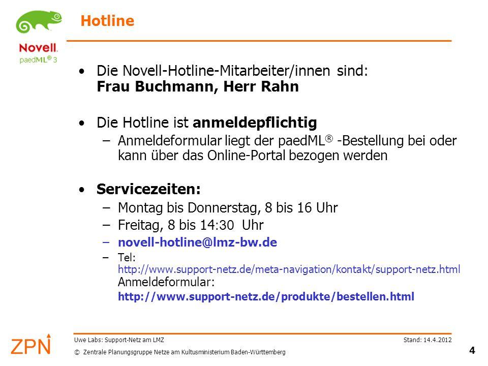 © Zentrale Planungsgruppe Netze am Kultusministerium Baden-Württemberg Stand: 14.4.2012 4 Uwe Labs: Support-Netz am LMZ Hotline Die Novell-Hotline-Mit