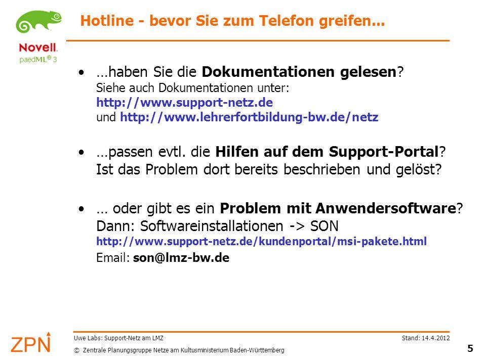 © Zentrale Planungsgruppe Netze am Kultusministerium Baden-Württemberg Stand: 14.4.2012 6 Uwe Labs: Support-Netz am LMZ Tipps zum Hotline-Kontakt Ohne qualifizierte Fehlermeldung gibt es keinen guten Support.