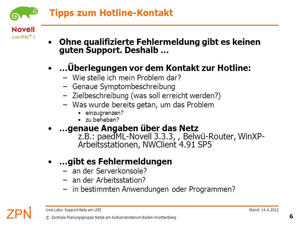 © Zentrale Planungsgruppe Netze am Kultusministerium Baden-Württemberg Stand: 14.4.2012 7 Uwe Labs: Support-Netz am LMZ Tipps zum Hotline-Kontakt...klare Fehlerbeschreibung –Seit wann gibt es Probleme.