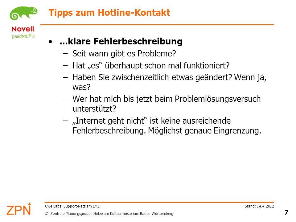 © Zentrale Planungsgruppe Netze am Kultusministerium Baden-Württemberg Stand: 14.4.2012 8 Uwe Labs: Support-Netz am LMZ Allgemeine Tipps Grundlagen zur Problemerkennung/-beseitigung –Telefon (am besten schnurlos) im Serverraum bzw.
