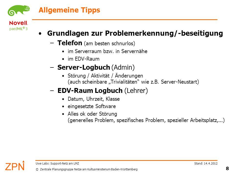 © Zentrale Planungsgruppe Netze am Kultusministerium Baden-Württemberg Stand: 14.4.2012 9 Uwe Labs: Support-Netz am LMZ Weitere Tipps (1) Ist das Problem auf Hardware eingrenzbar.
