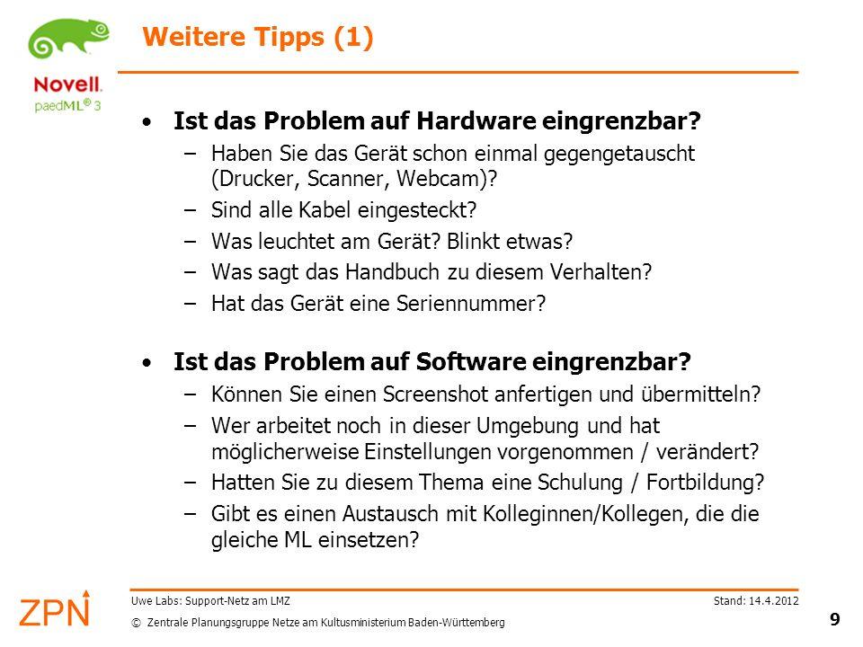 © Zentrale Planungsgruppe Netze am Kultusministerium Baden-Württemberg Stand: 14.4.2012 9 Uwe Labs: Support-Netz am LMZ Weitere Tipps (1) Ist das Prob