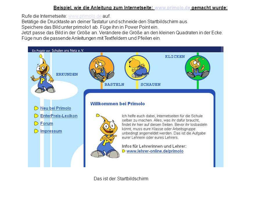 Rufe die Internetseite: www.primolo.de auf.www.primolo.de Betätige die Drucktaste an deiner Tastatur und schneide den Startbildschirm aus. Speichere d