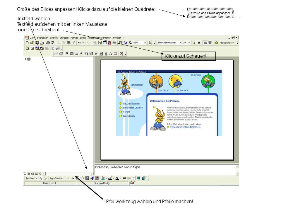 Textfeld wählen Textfeld aufziehen mit der linken Maustaste und Text schreiben! Größe des Bildes anpassen! Klicke dazu auf die kleinen Quadrate: Pfeil