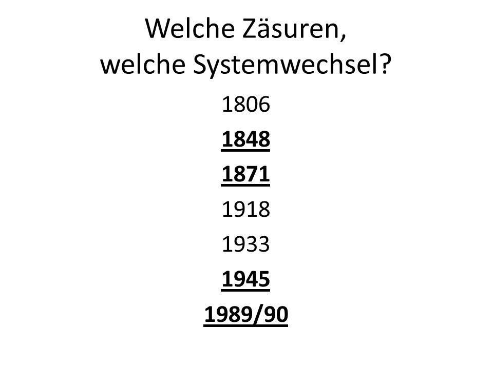 Welche Zäsuren, welche Systemwechsel? 1806 1848 1871 1918 1933 1945 1989/90