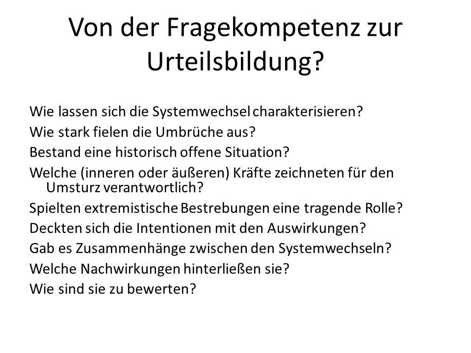Von der Fragekompetenz zur Urteilsbildung? Wie lassen sich die Systemwechsel charakterisieren? Wie stark fielen die Umbrüche aus? Bestand eine histori