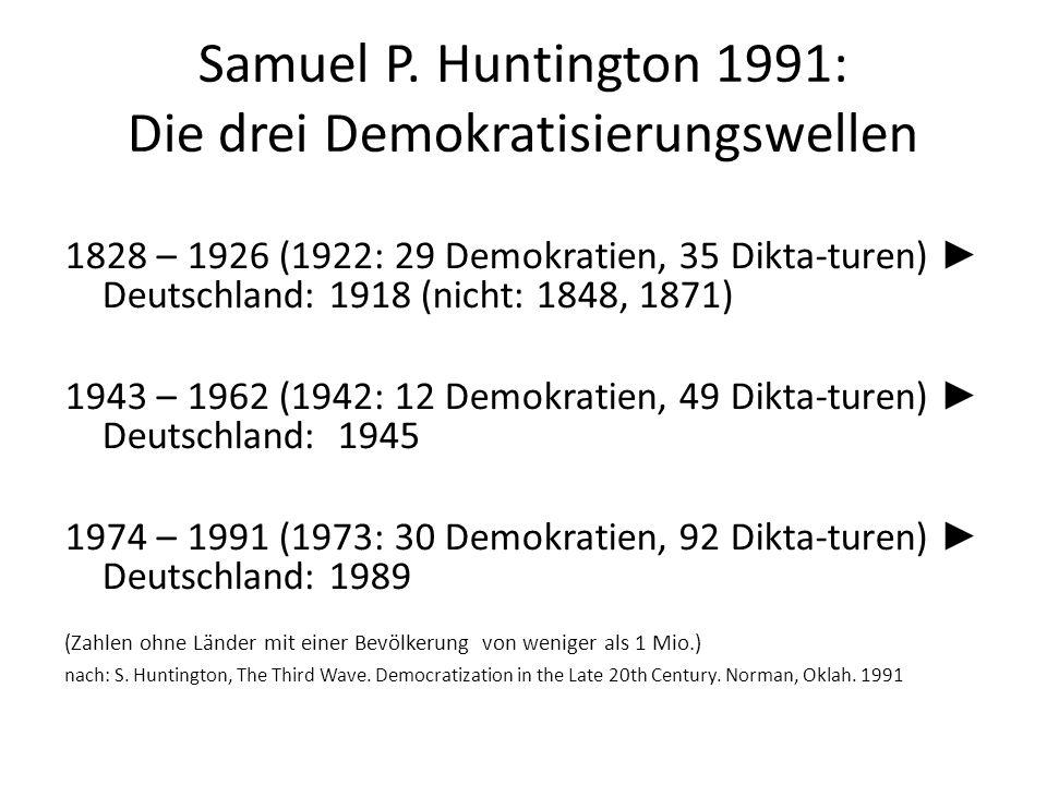 Samuel P. Huntington 1991: Die drei Demokratisierungswellen 1828 – 1926 (1922: 29 Demokratien, 35 Dikta-turen) Deutschland: 1918 (nicht: 1848, 1871) 1