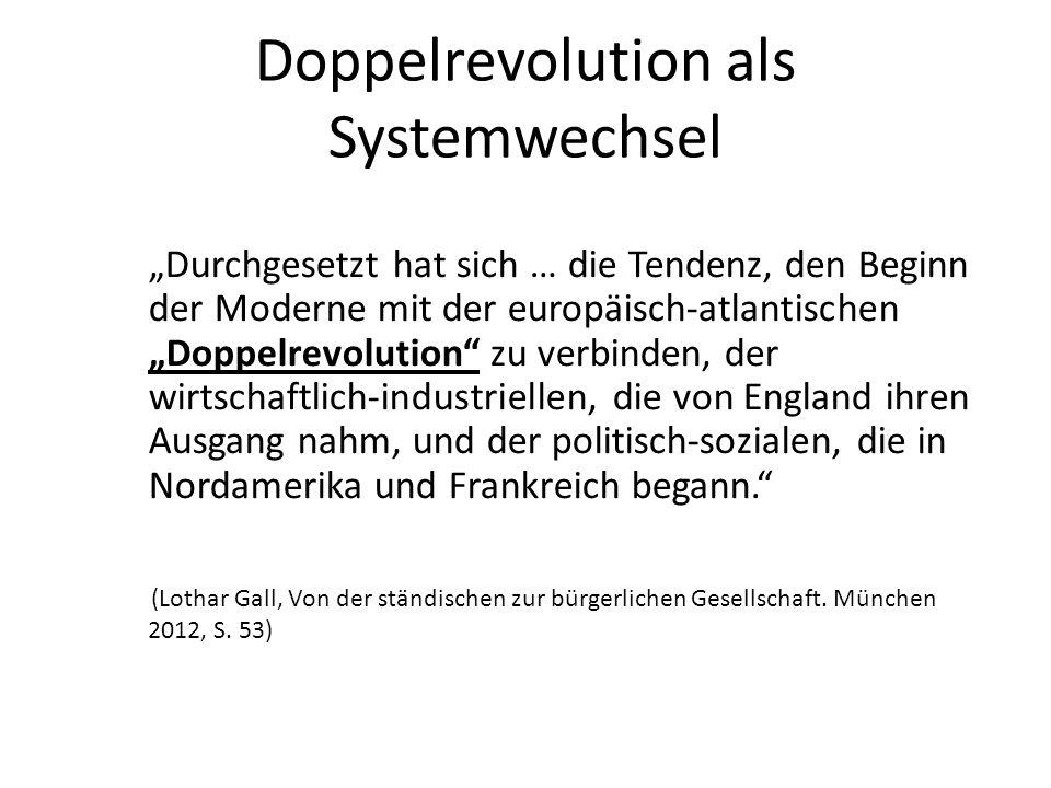 Doppelrevolution als Systemwechsel Durchgesetzt hat sich … die Tendenz, den Beginn der Moderne mit der europäisch-atlantischen Doppelrevolution zu ver