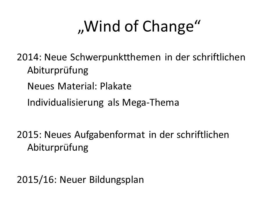 Wind of Change 2014: Neue Schwerpunktthemen in der schriftlichen Abiturprüfung Neues Material: Plakate Individualisierung als Mega-Thema 2015: Neues A