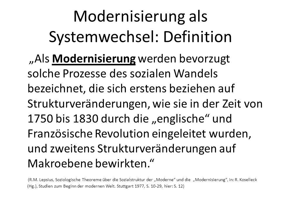 Modernisierung als Systemwechsel: Definition Als Modernisierung werden bevorzugt solche Prozesse des sozialen Wandels bezeichnet, die sich erstens bez