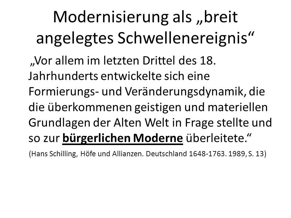 Modernisierung als breit angelegtes Schwellenereignis Vor allem im letzten Drittel des 18. Jahrhunderts entwickelte sich eine Formierungs- und Verände