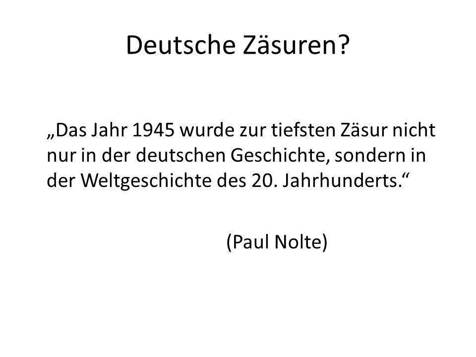 Deutsche Zäsuren? Das Jahr 1945 wurde zur tiefsten Zäsur nicht nur in der deutschen Geschichte, sondern in der Weltgeschichte des 20. Jahrhunderts. (P
