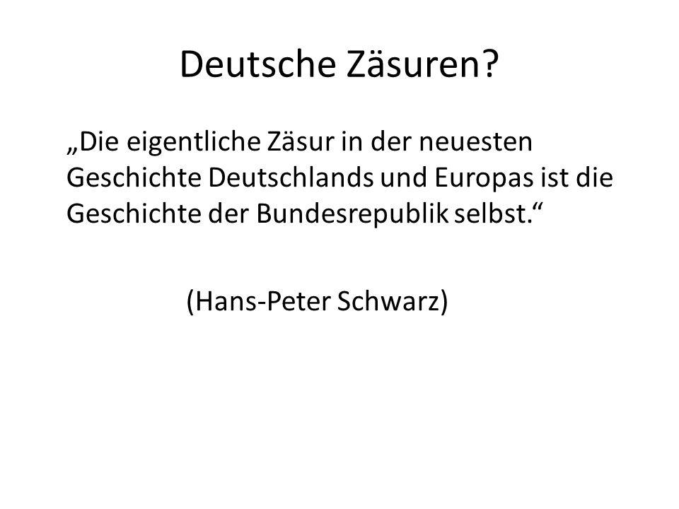 Deutsche Zäsuren? Die eigentliche Zäsur in der neuesten Geschichte Deutschlands und Europas ist die Geschichte der Bundesrepublik selbst. (Hans-Peter