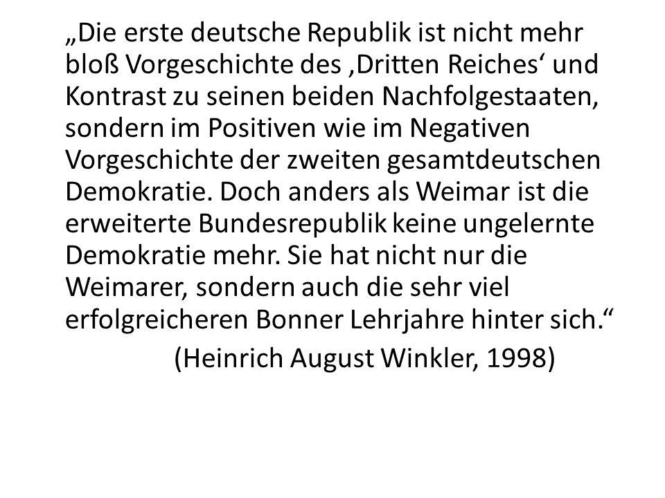 Die erste deutsche Republik ist nicht mehr bloß Vorgeschichte des Dritten Reiches und Kontrast zu seinen beiden Nachfolgestaaten, sondern im Positiven
