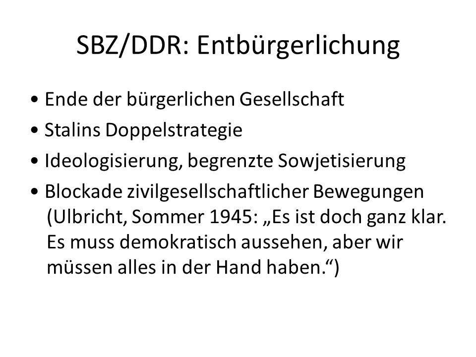 SBZ/DDR: Entbürgerlichung Ende der bürgerlichen Gesellschaft Stalins Doppelstrategie Ideologisierung, begrenzte Sowjetisierung Blockade zivilgesellsch