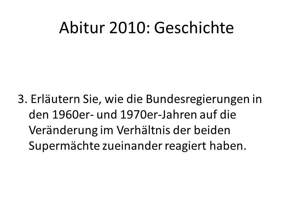 Abitur 2010: Geschichte 3. Erläutern Sie, wie die Bundesregierungen in den 1960er- und 1970er-Jahren auf die Veränderung im Verhältnis der beiden Supe