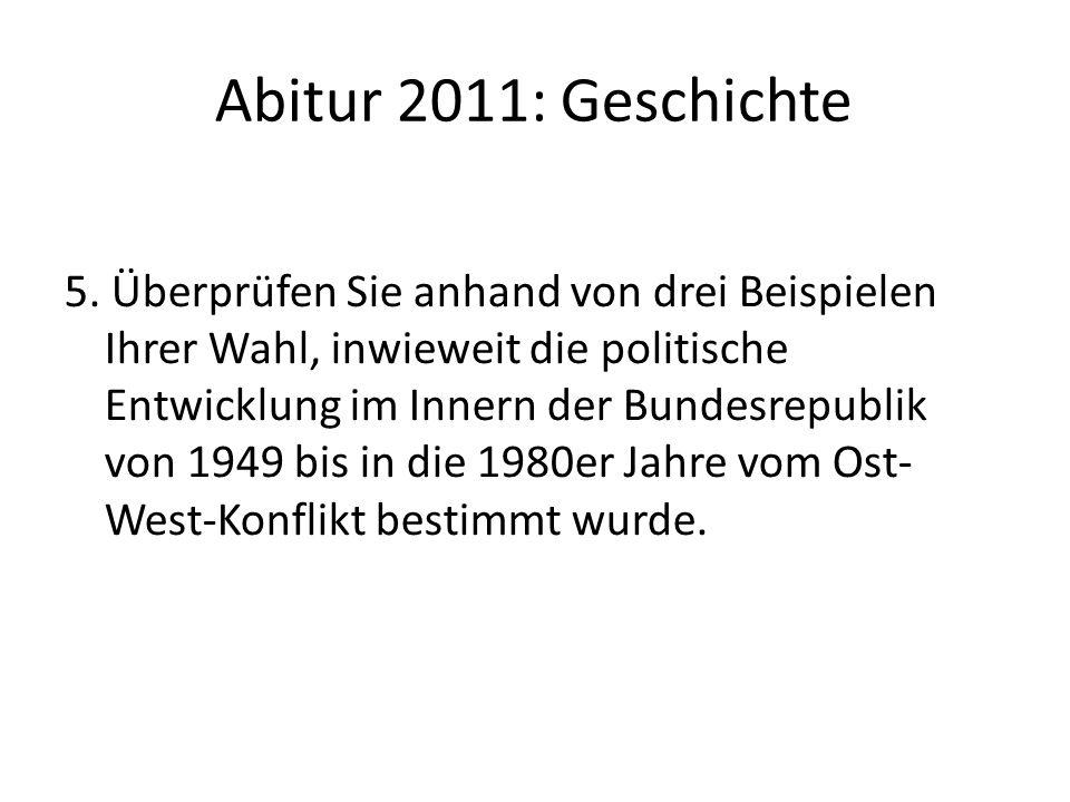 Abitur 2011: Geschichte 5. Überprüfen Sie anhand von drei Beispielen Ihrer Wahl, inwieweit die politische Entwicklung im Innern der Bundesrepublik von