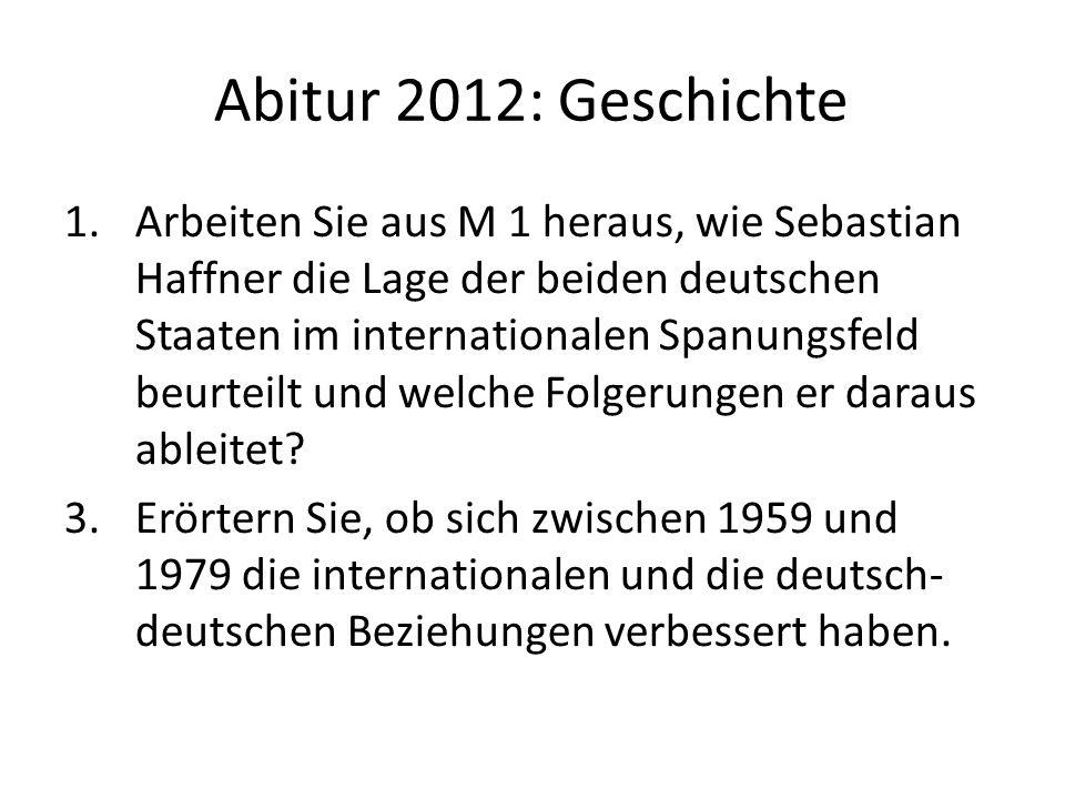 Abitur 2012: Geschichte 1.Arbeiten Sie aus M 1 heraus, wie Sebastian Haffner die Lage der beiden deutschen Staaten im internationalen Spanungsfeld beu