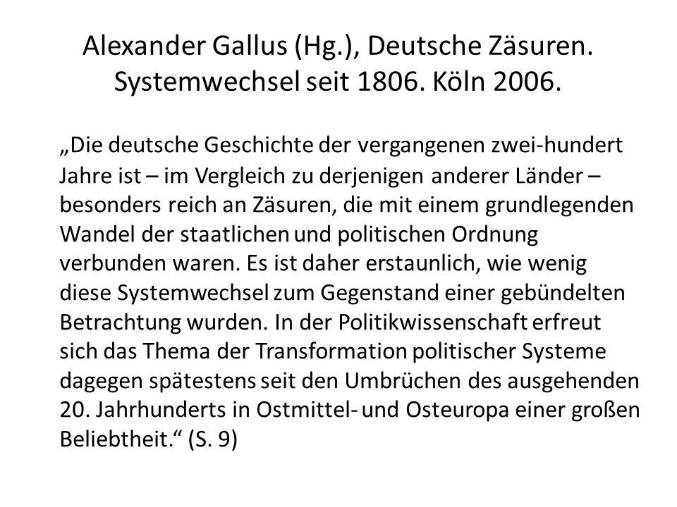 Alexander Gallus (Hg.), Deutsche Zäsuren. Systemwechsel seit 1806. Köln 2006. Die deutsche Geschichte der vergangenen zwei-hundert Jahre ist – im Verg