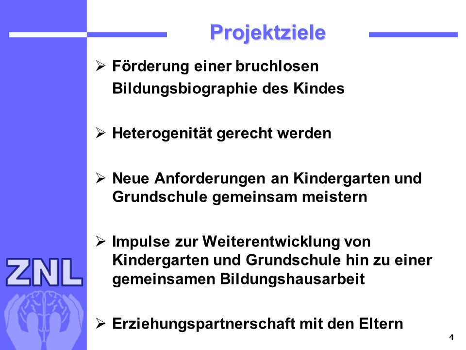 4 Projektziele Förderung einer bruchlosen Bildungsbiographie des Kindes Heterogenität gerecht werden Neue Anforderungen an Kindergarten und Grundschul