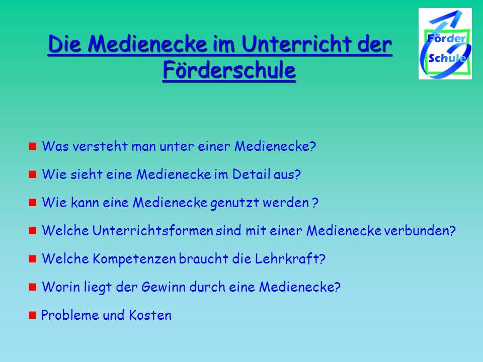 Die Medienecke im Unterricht der Förderschule Was versteht man unter einer Medienecke? Wie sieht eine Medienecke im Detail aus? Wie kann eine Medienec