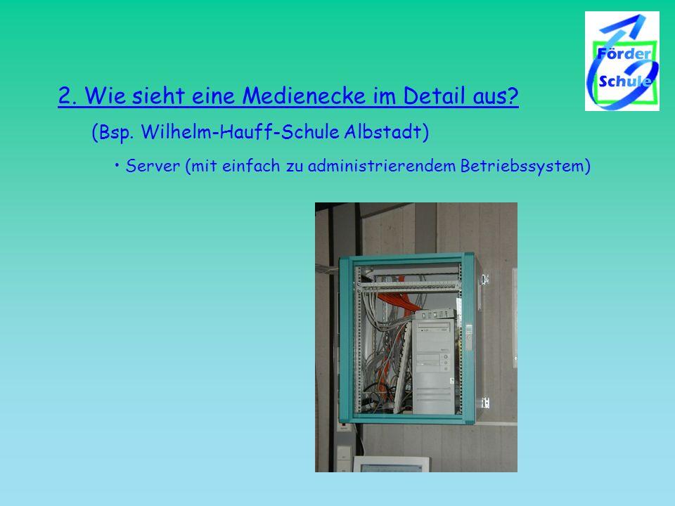 2. Wie sieht eine Medienecke im Detail aus? (Bsp. Wilhelm-Hauff-Schule Albstadt) Server (mit einfach zu administrierendem Betriebssystem)