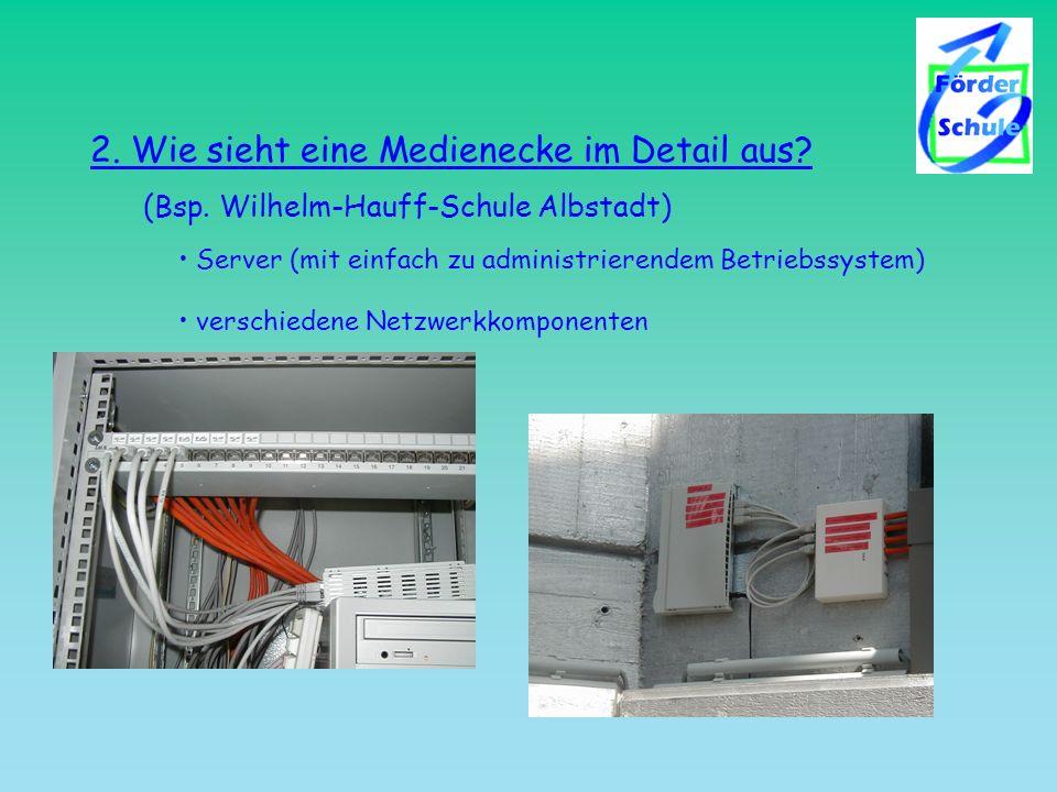 2. Wie sieht eine Medienecke im Detail aus? (Bsp. Wilhelm-Hauff-Schule Albstadt) Server (mit einfach zu administrierendem Betriebssystem) verschiedene