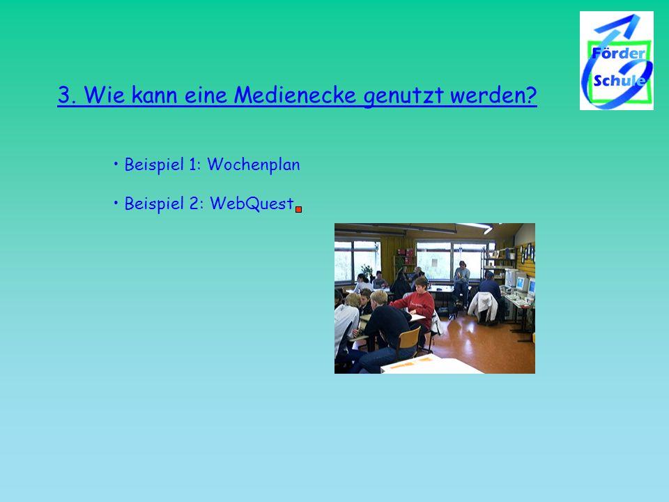 3. Wie kann eine Medienecke genutzt werden? Beispiel 1: Wochenplan Beispiel 2: WebQuest
