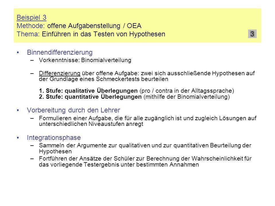 Beispiel 3 Methode: offene Aufgabenstellung / OEA Thema: Einführen in das Testen von Hypothesen Binnendifferenzierung –Vorkenntnisse: Binomialverteilu