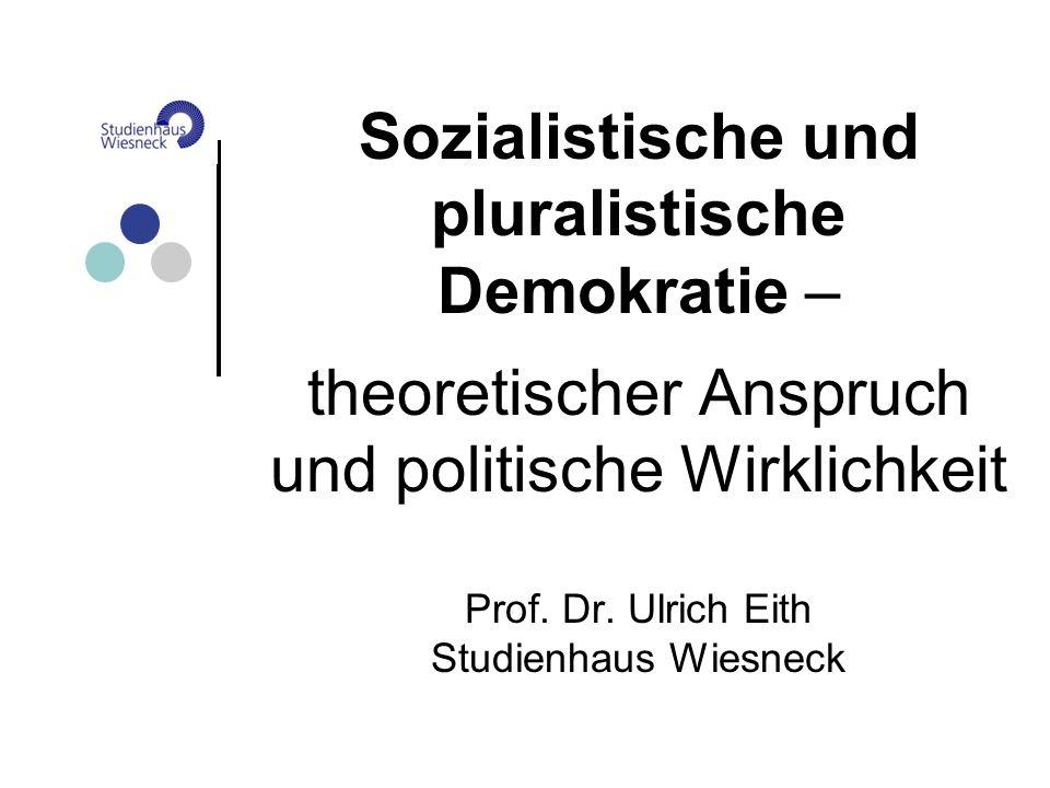 Sozialistische und pluralistische Demokratie – theoretischer Anspruch und politische Wirklichkeit Prof. Dr. Ulrich Eith Studienhaus Wiesneck