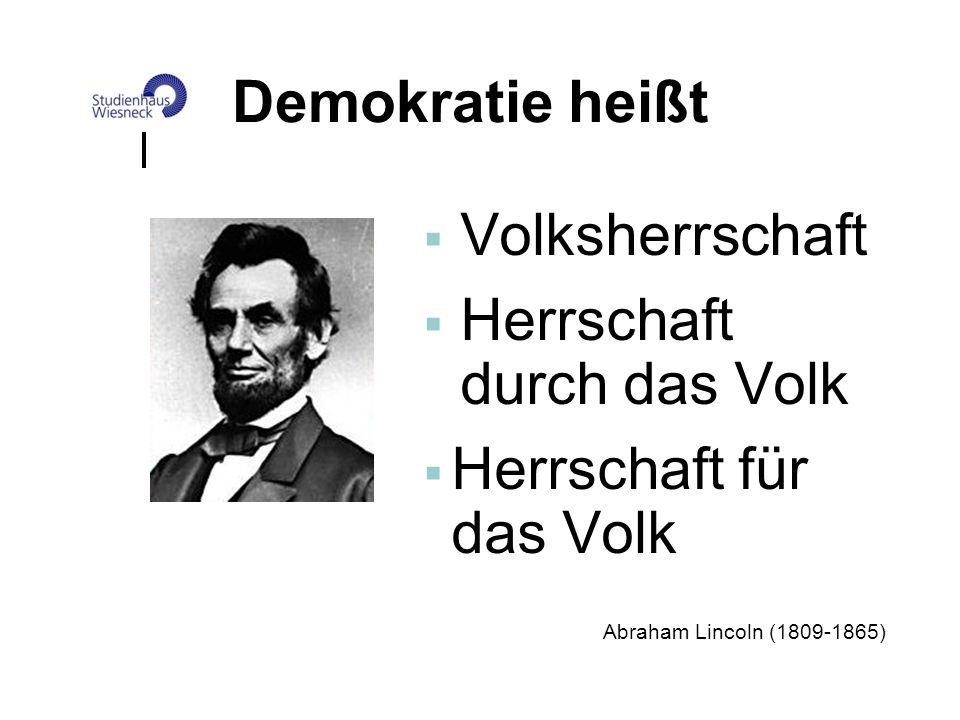 Demokratie heißt Volksherrschaft Herrschaft durch das Volk Herrschaft für das Volk Abraham Lincoln (1809-1865)