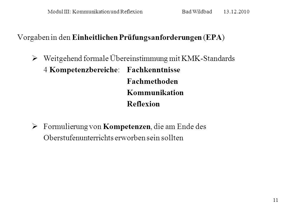 Modul III: Kommunikation und ReflexionBad Wildbad13.12.2010 11 Vorgaben in den Einheitlichen Prüfungsanforderungen (EPA) Weitgehend formale Übereinsti