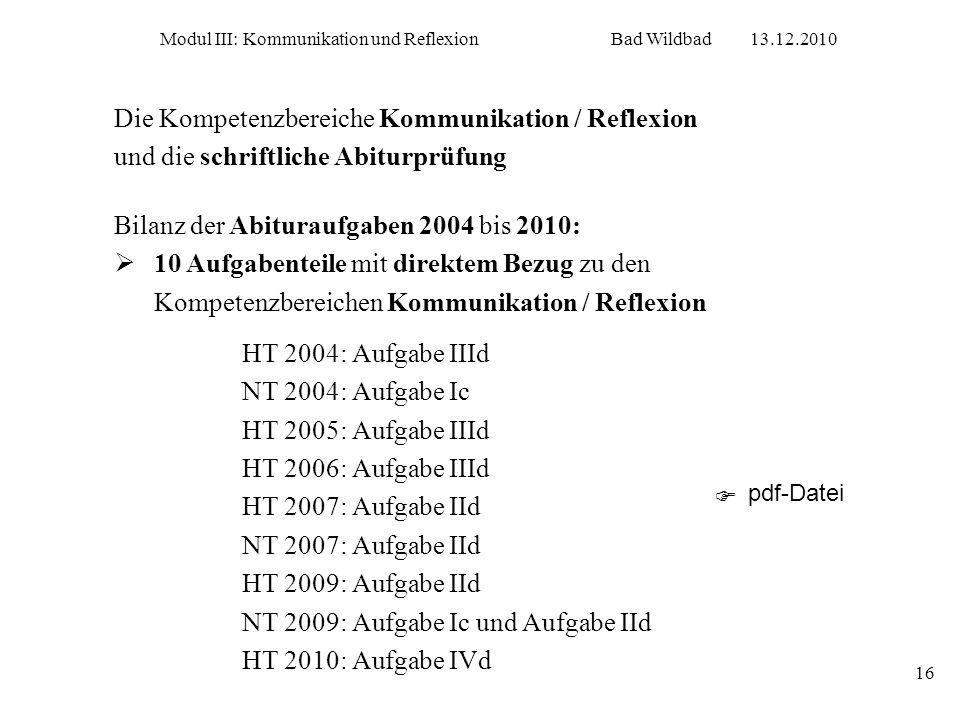 Modul III: Kommunikation und ReflexionBad Wildbad13.12.2010 16 Die Kompetenzbereiche Kommunikation / Reflexion und die schriftliche Abiturprüfung Bila