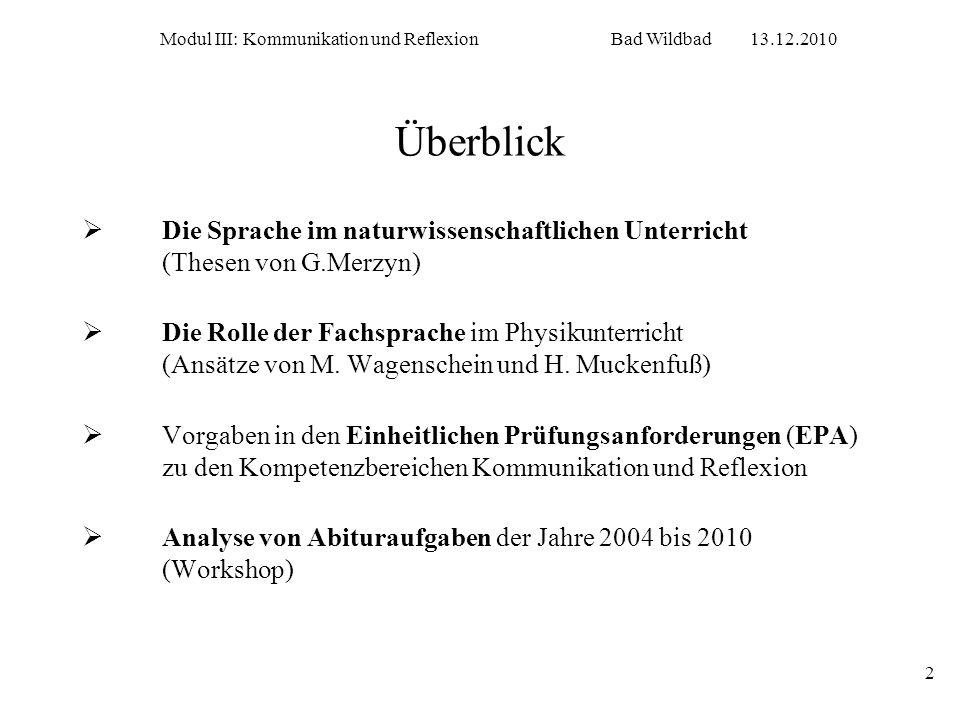 Modul III: Kommunikation und ReflexionBad Wildbad13.12.2010 2 Überblick Die Sprache im naturwissenschaftlichen Unterricht (Thesen von G.Merzyn) Die Ro