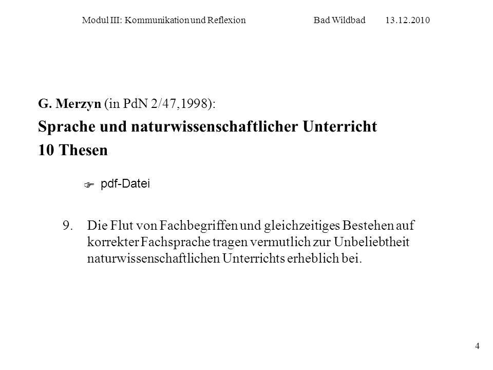 Modul III: Kommunikation und ReflexionBad Wildbad13.12.2010 4 G. Merzyn (in PdN 2/47,1998): Sprache und naturwissenschaftlicher Unterricht 10 Thesen 9