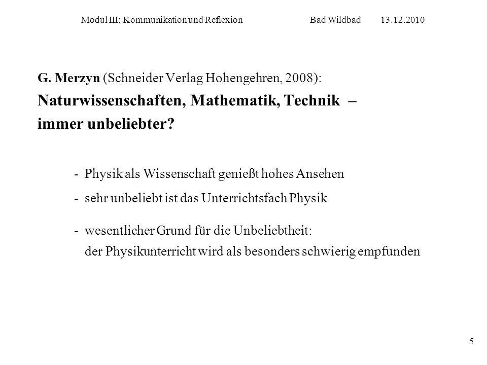 Modul III: Kommunikation und ReflexionBad Wildbad13.12.2010 5 G. Merzyn (Schneider Verlag Hohengehren, 2008): Naturwissenschaften, Mathematik, Technik