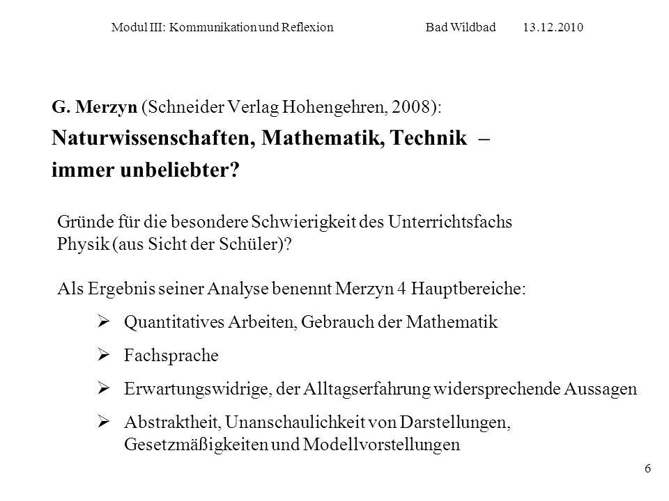 Modul III: Kommunikation und ReflexionBad Wildbad13.12.2010 6 G. Merzyn (Schneider Verlag Hohengehren, 2008): Naturwissenschaften, Mathematik, Technik
