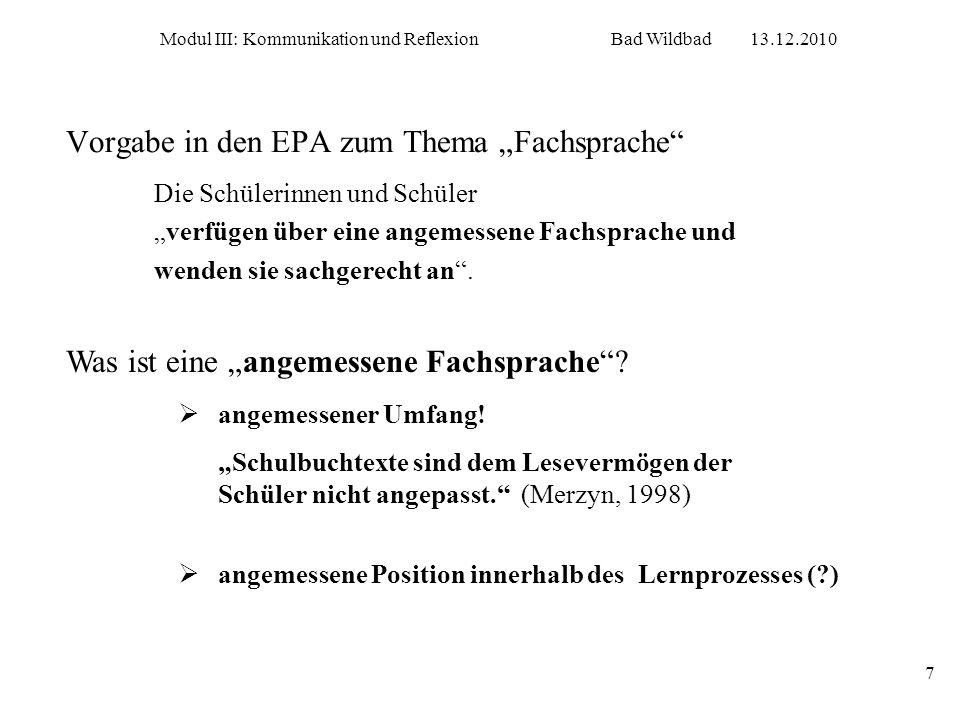 Modul III: Kommunikation und ReflexionBad Wildbad13.12.2010 7 Vorgabe in den EPA zum Thema Fachsprache Die Schülerinnen und Schülerverfügen über eine