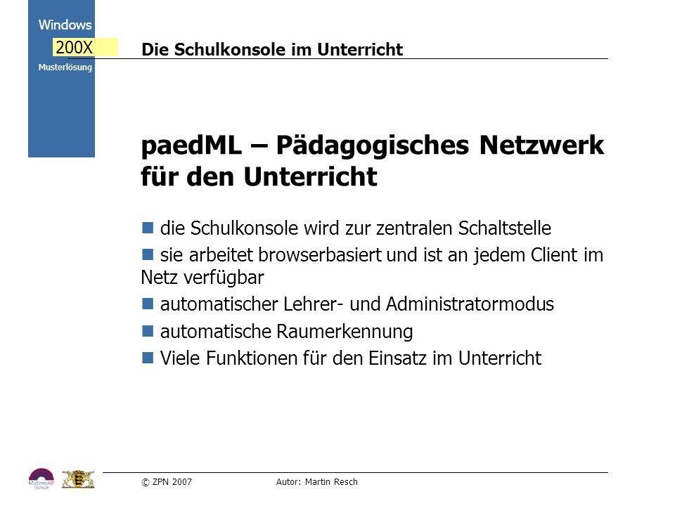 © ZPN 2007 Autor: Martin Resch Die Schulkonsole im Unterricht Windows 200X Musterlösung paedML – Pädagogisches Netzwerk für den Unterricht die Schulko