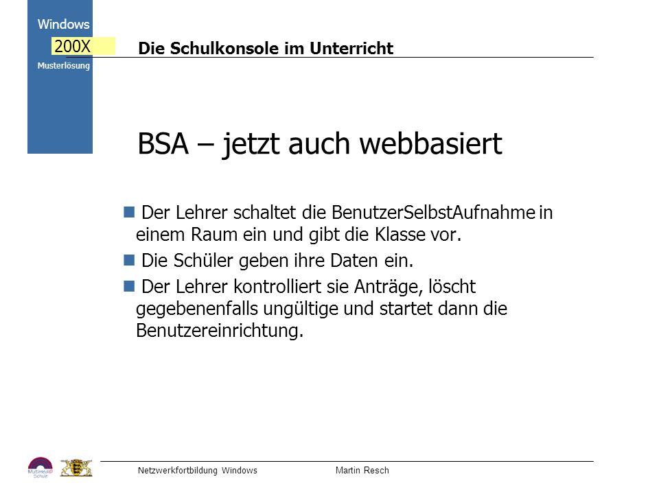 Die Schulkonsole im Unterricht Netzwerkfortbildung Windows Martin Resch 2000 Windows 200X Musterlösung BSA – jetzt auch webbasiert Der Lehrer schaltet