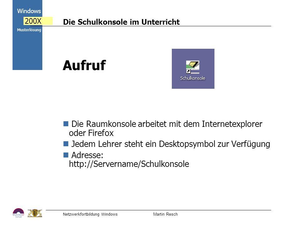 Die Schulkonsole im Unterricht Netzwerkfortbildung Windows Martin Resch 2000 Windows 200X Musterlösung Aufruf Die Raumkonsole arbeitet mit dem Interne