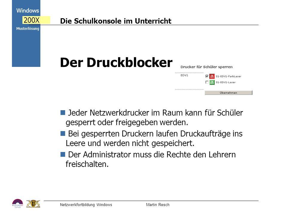 Die Schulkonsole im Unterricht Netzwerkfortbildung Windows Martin Resch 2000 Windows 200X Musterlösung Der Druckblocker Jeder Netzwerkdrucker im Raum