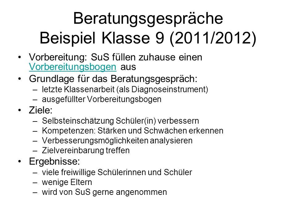 Beratungsgespräche Beispiel Klasse 9 (2011/2012) Vorbereitung: SuS füllen zuhause einen Vorbereitungsbogen aus Vorbereitungsbogen Grundlage für das Be