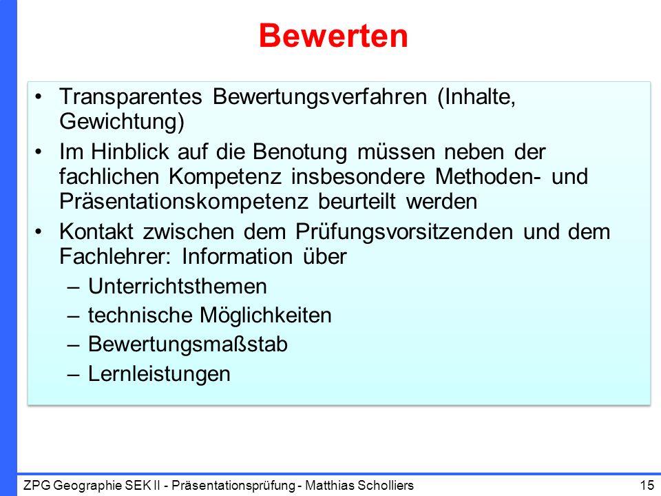 Bewerten Transparentes Bewertungsverfahren (Inhalte, Gewichtung) Im Hinblick auf die Benotung müssen neben der fachlichen Kompetenz insbesondere Metho